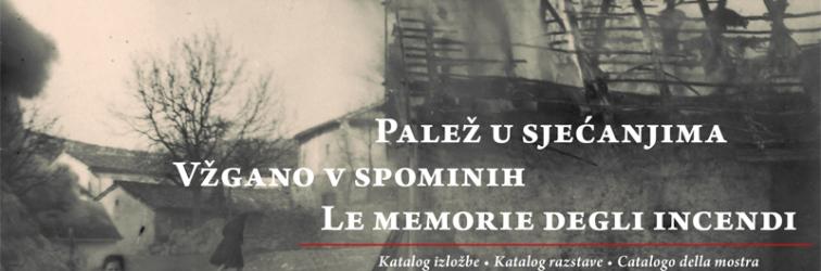 """Izložba """"Palež u sjećanjima / Bruciato nei ricordi / Vžgano v spominih"""" u Šajinima"""