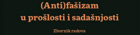 """Zbornik """"(Anti)fašizam u prošlosti i sadašnjosti"""" dostupan na internetu"""